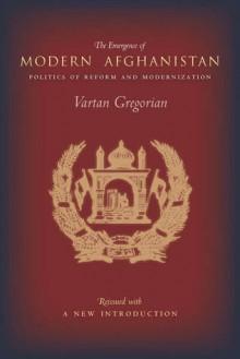 The Emergence of Modern Afghanistan: Politics of Reform and Modernization - Vartan Gregorian