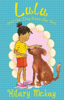 Lulu and the Dog from the Sea - Hilary McKay