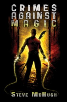 Crimes Against Magic - Steve McHugh