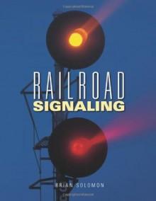 Railroad Signaling - Brian Solomon