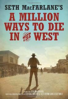 Seth MacFarlane's A Million Ways to Die in the West: A Novel - Seth MacFarlane