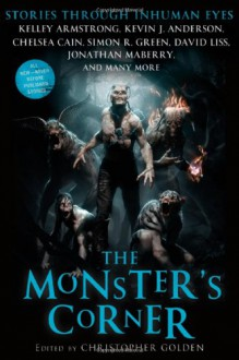 The Monster's Corner: Stories Through Inhuman Eyes - Heather Graham,Kelley Armstrong,Sharyn McCrumb,David Liss,Michael Marshall Smith,Nate Kenyon,Lauren Groff,Sarah Pinborough,John McIlveen,Jeff Strand,Dana Stabenow,David Moody,Chelsea Cain,Tom Piccirilli,Gary A. Braunbeck,Tananarive Due,Jonathan Maberry,Ch