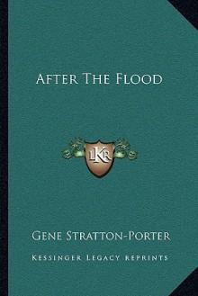 After the Flood - Gene Stratton-Porter
