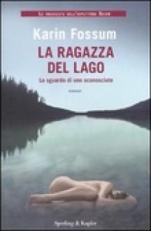 La ragazza del lago - Karin Fossum,Pierina M. Marocco