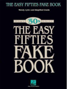 The Easy Fifties Fake Book: Melody, Lyrics and Simplified Chords - Hal Leonard Publishing Company