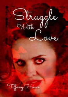Struggle With Love - Tiffany Heiser