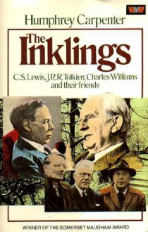 The Inklings: C. S. Lewis, J. R. R. Tolkien, Charles Williams And Their Friends - Humphrey Carpenter