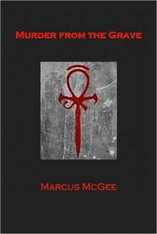 Murder From the Grave - Marcus McGee