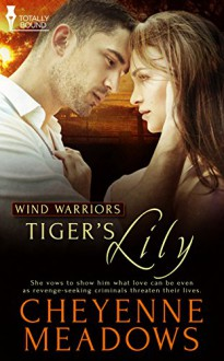 Tiger's Lily (Wind Warriors Book 1) - Cheyenne Meadows