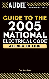 Audel Guide to the 2005 National Electrical Code - Paul Rosenberg