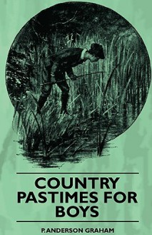 Country Pastimes for Boys - P. Graham, Thomas Taylor