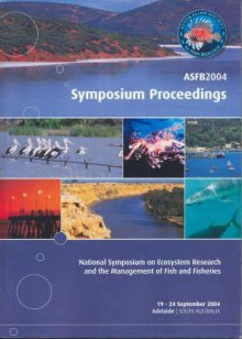 Asfb2004: Symposium Proceedings: National Symposium On Ecosystem Research And The Management Of Fish And Fisheries, 19 24 September 2004, Adelaide, South Australia - Tim Ward, Australian Society for Fish Biology