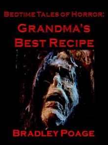 Bedtime Tales of Horror: Grandma's Best Recipe - Bradley Poage