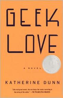Geek Love: A Novel - Katherine Dunn