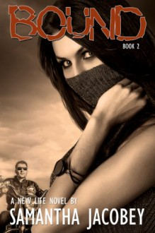 Bound: Book 2 - Formerly Life of Doubt (A New Life) - Samantha Jacobey
