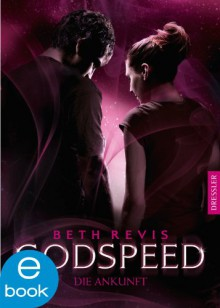 Godspeed - Die Ankunft (Godspeed-Trilogie) (German Edition) - Beth Revis, Simone Wiemken