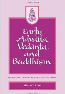 Early Advaita Vedānta And Buddhism: The Mahāyāna Context Of The Gauḍapādīya Kārikā - Richard King