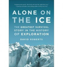 Alone on the Ice: The Greatest Survival Story in the History of Exploration 1st (first) by Roberts, David (2014) Paperback - David Roberts