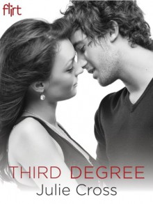 Third Degree: Flirt New Adult Romance - Julie Cross