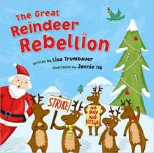 The Great Reindeer Rebellion (nook kids ) - Lisa Trumbauer, Jannie Ho