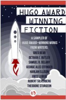 Hugo Award Winning Fiction - Greg Bear,Octavia E. Butler,Samuel R. Delany,George Alec Effinger,Harlan Ellison,Fritz Leiber,Robert Silverberg,Theodore Sturgeon