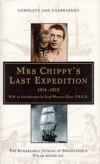 Mrs. Chippy's Last Expedition: The Remarkable Journey Of Shackleton's Polar Bound Cat - Caroline Alexander