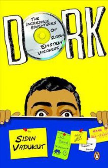 Dork: The Incredible Adventures of Robin 'Einstein' Varghese (Dork Trilogy, #1) - Sidin Vadukut
