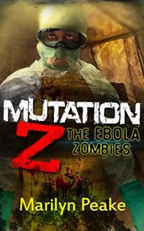 Mutation Z: The Ebola Zombies - Marilyn Peake