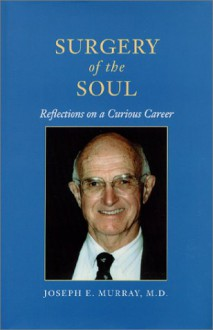 Surgery of the Soul: Reflections on a Curious Career - Joseph Murray