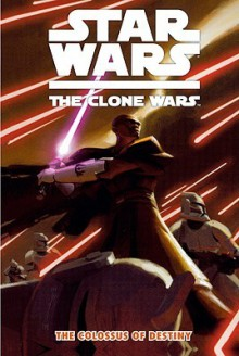 Star Wars: The Clone Wars - The Colossus of Destiny - Jeremy Barlow
