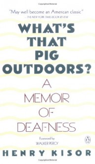 What's That Pig Outdoors?: A Memoir of Deafness - Henry Kisor, Walker Percy