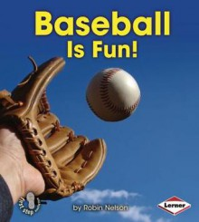 Baseball Is Fun! - Robin Nelson