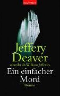 Ein einfacher Mord - Jeffery Deaver, Helmut Splinter
