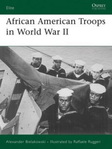 African American Troops in World War II - Alexander Bielakowski, Raffaele Ruggeri