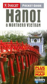 Insight Pocket Guide Hanoi & Northern Vietnam (Insight Pocket Guides) - Insight Guides,Samantha Coomber,Derrick Lim,Julian Abram Wainwright,Francis Dorai