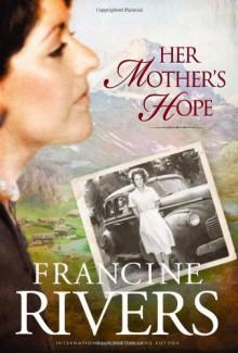 Her Mother's Hope - Francine Rivers