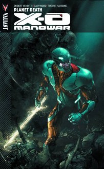 X-O Manowar Volume 3: Planet Death - Robert Venditti, Warren Simons, Josh Johns, Cary Nord, Trevor Hairsine