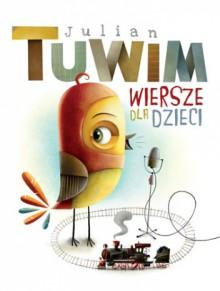 Wiersze Dla Dzieci Julian Tuwim Maciej Szymanowicz