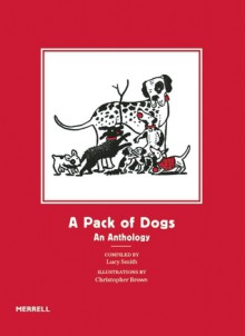 A Pack of Dogs: An Anthology - Christopher Brown, Lucy Smith