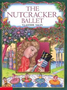 The Nutcracker Ballet - Vladimir Vagin, E.T.A. Hoffmann