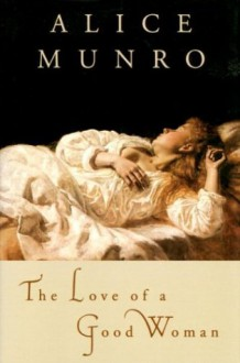 The Love of a Good Woman - Alice Munro