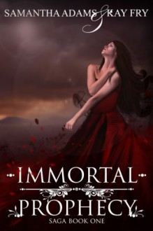 Immortal Prophecy - Samantha Adams, Kay Fry