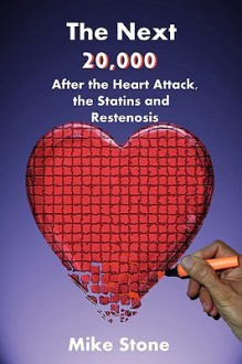 The Next 20,000: After the Heart Attack, the Statins and Restenosis - Mike Stone