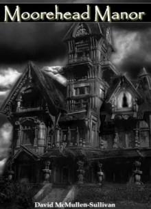Moorehead Manor - David McMullen-Sullivan