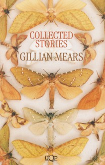 Collected Stories Gillian Mears - Gillian Mears