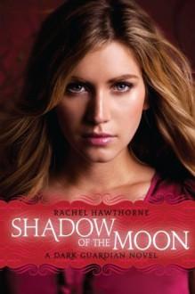 Dark Guardian #4: Shadow of the Moon - Rachel Hawthorne