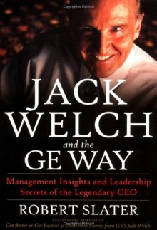 Jack Welch & The G.E. Way: Management Insights and Leadership Secrets of the Legendary CEO - Robert Slater, Vince Lombardi