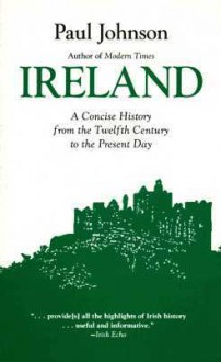 Ireland: A History from the Twelfth Century to the Present Day - Paul Johnson