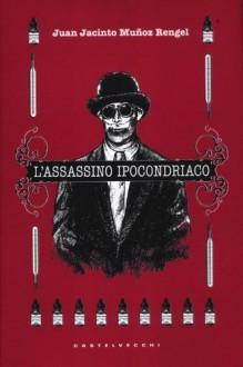 L'assassino ipocondriaco - Juan Jacinto Muñoz Rengel, Pierpaolo Marchetti