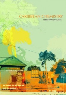 Caribbean Chemistry: Tales from St. Kitts - Christopher Vanier